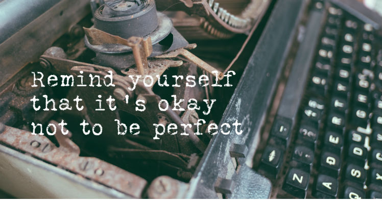 """Remind yourself that it's okay not to be perfect"""