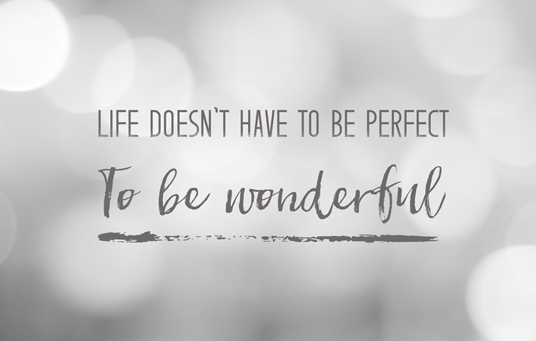"Text on a black and white background that reads ""life doesn't have to be perfect to be wonderful"""